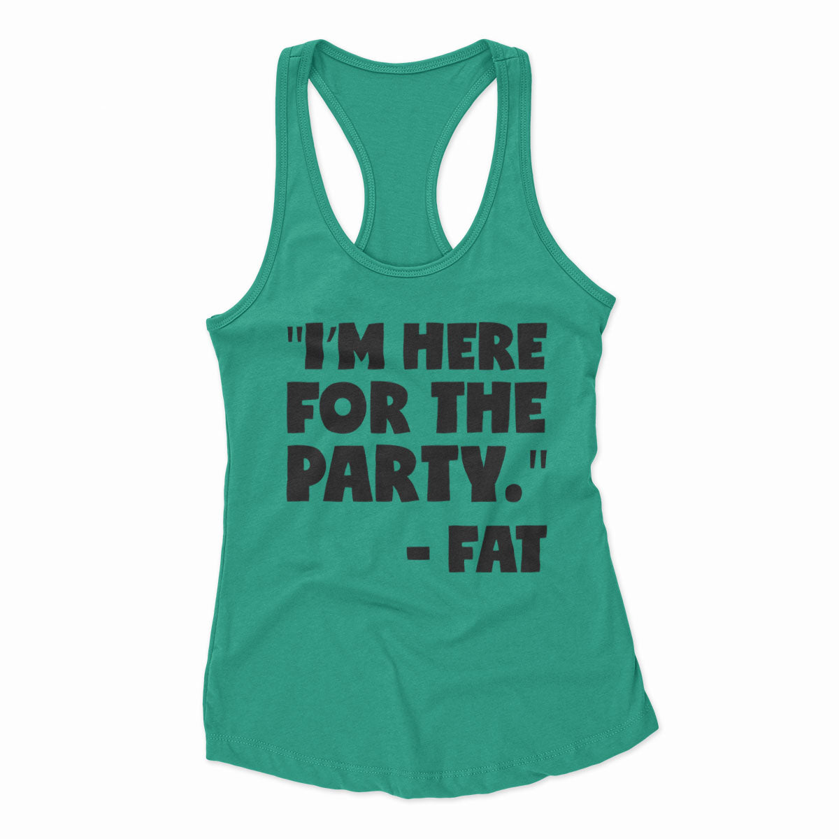I'm Here For The Party - Fat