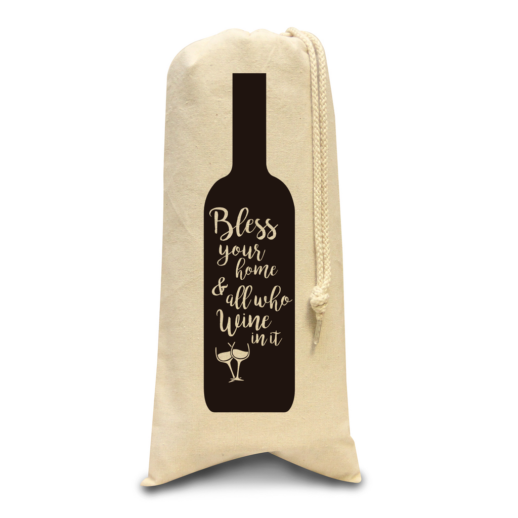 Bless Your Home And All Who Wine In It ~ Wine Bag