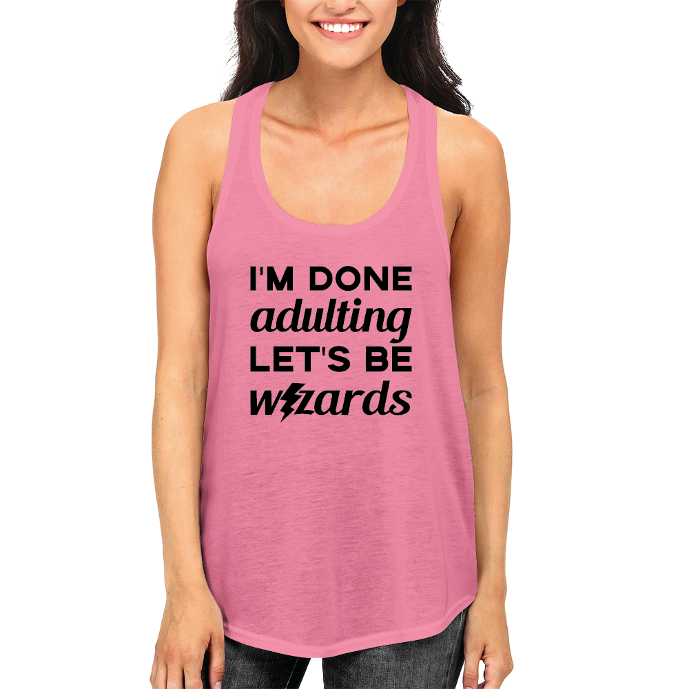 I'm Done Adulting Let's Be Wizards