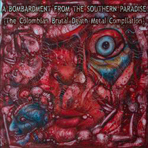 A BOMBARDMENT FROM.- Ultra Brutal Colombian Death Metal Comp. CD