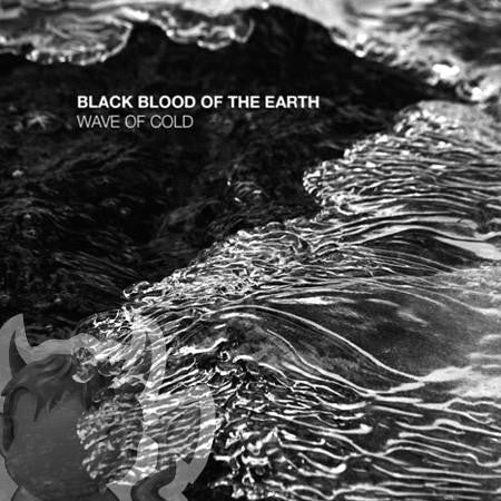 Black Blood Of The Earth- Wave Of Cold MCD