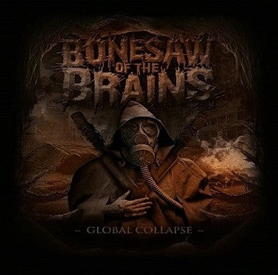 Bonesaw Of The Brains- Global Collapse CD on Nice To Eat You Rec.