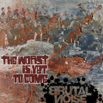 Brutal Noise- The Worst Is Yet To Come CD on Grind Gore Mafia