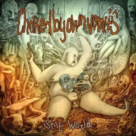 Choked By Own Vomits- Sh*t World CD on Nice To Eat You / Rotten Roll Rex