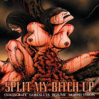 Split My B*tch Up- Goresluts / C*ntscrape / Rezume.. Split CD