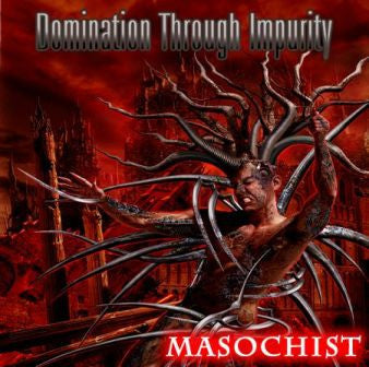 Domination Through Impurity- Masochist CD on Epitomite Prod.