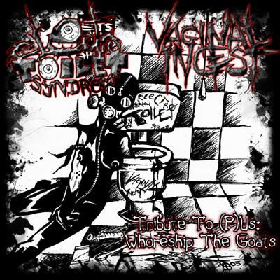 Electro Toilet Syndrom / Vaginal Incest- Tribute To (P)Us : Whoreship the Goats Split CD