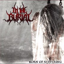 IN THE BURIAL- Born Of Suffering CD on PRC MUSIC
