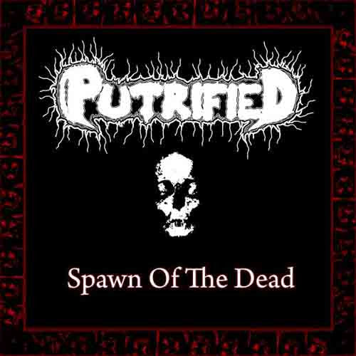 Putrified- Spawn Of The Dead CD