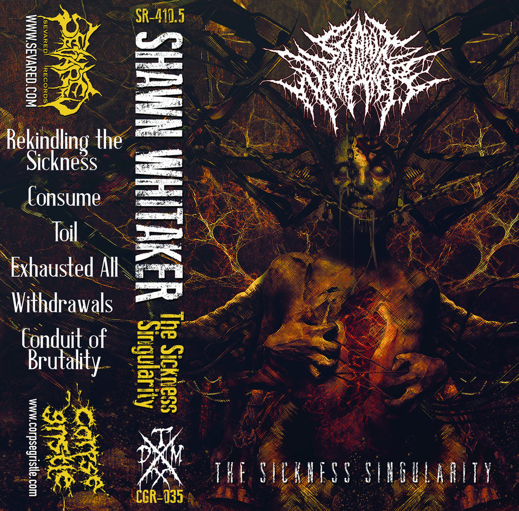 SHAWN WHITAKER (SAW)- The Sickness Singularity CASSETTE on Sevared Rec.