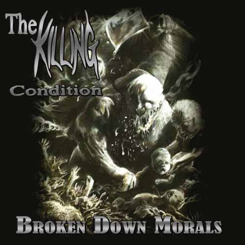 The Killing Condition- Broken Down Morals CD on Nice To Eat You Rec.