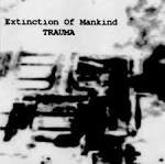 Trauma (IND)- Extinction Of Mankind PRO-CDR