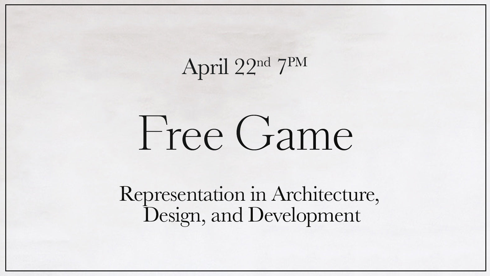 Free Game: Representation in Architecture, Design, and Development