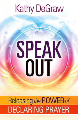 Speak Out: Release the Power of Declaring Prayer