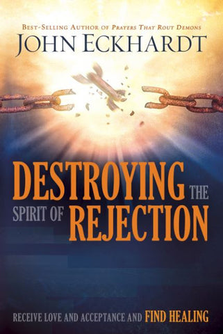 Destroying The Spirit of Rejection + Unshakeable + The Invisible King and His Kingdom