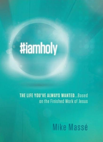 #iamholy : The Life You've Always Wanted...Based on the Finished Work of Jesus