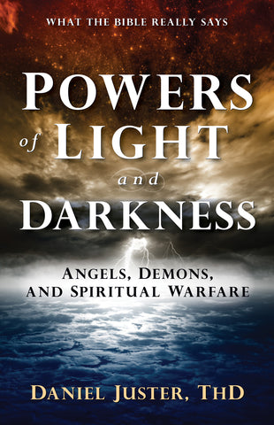 Powers of Light and Darkness: Angels, Demons, and Spiritual Warfare
