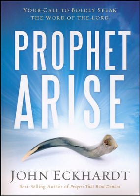 Prophet Arise: Your Call To Boldly Speak The Word Of The Lord