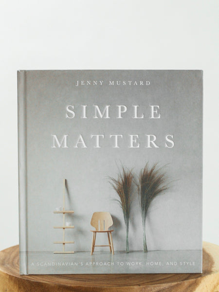 Simple Matters: A Scandinavian's Approach to Work, Home and Style