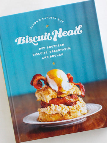 Biscuit Head: New Southern Biscuits, Breakfast and Brunch