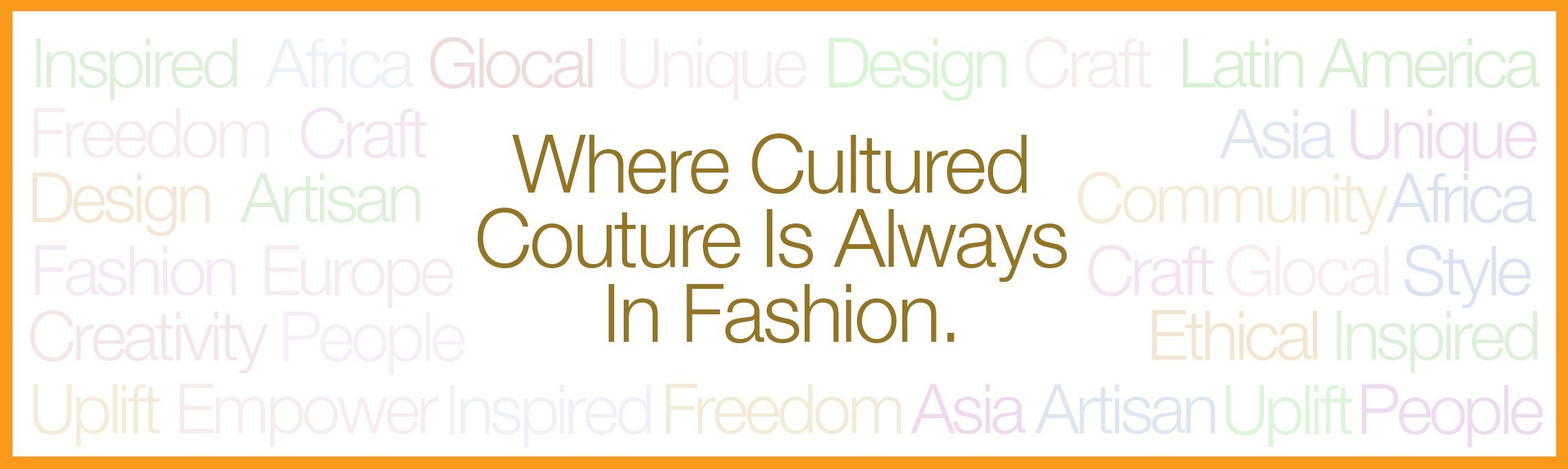 Where Cultured Couture Is Always In Fashion.