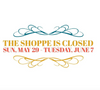 Shoppe is Shut May 29 to June 7