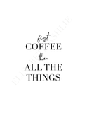 Coffee First Art Print