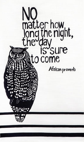 "fair trade hand printed african proverb tea towel feat. image of owl and text saying ""no matter how long the night, the day is sure to come"" in black"