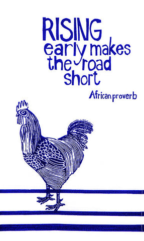 "fair trade hand printed african proverb tea towel feat. image of rooster with text saying ""rising early makes the road short"" in blue"
