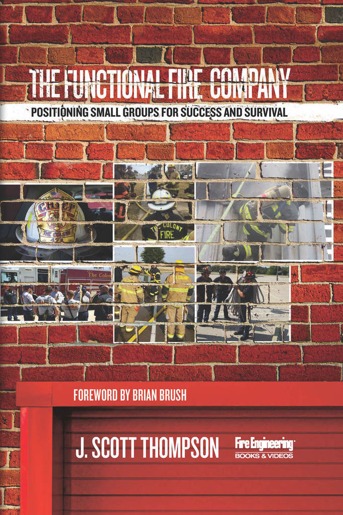Fire Engineering Books: The Functional Fire Company: Positioning Small Groups for Success and Survival