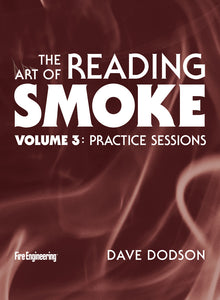 Fire Engineering: The Art of Reading Smoke Volume 3: Practice Sessions