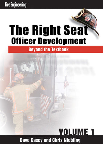 Fire Engineering: The Right Seat - Officer Development Beyond the Textbook Volume 1