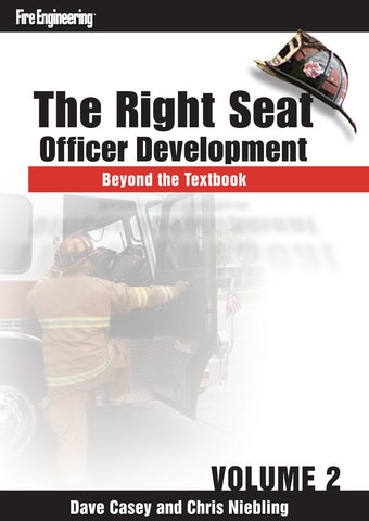 Fire Engineering: The Right Seat - Officer Development Beyond the Textbook Volume 2