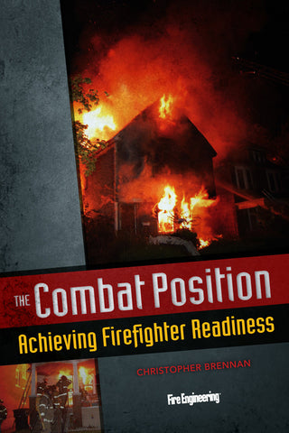 Fire Engineering: The Combat Position - Achieving Firefighter Readiness