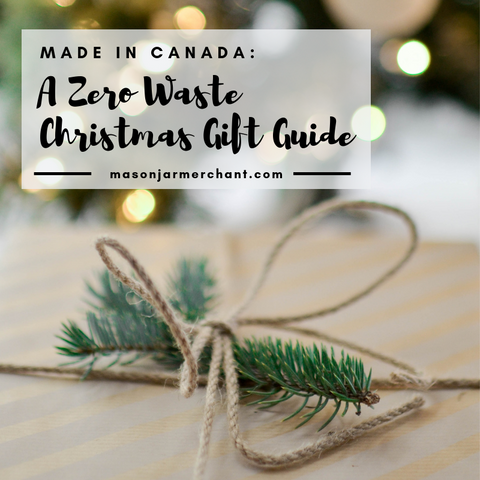Mason Jar Merchant: Made in Canada: A Zero Waste Christmas Gift Guide