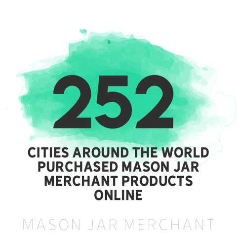252 cities around the world purchased Mason Jar Merchant products online