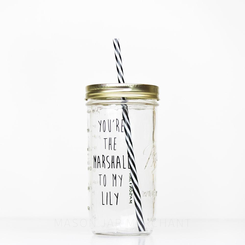 'You're the Marshall to my Lily' Mason Jar Tumbler