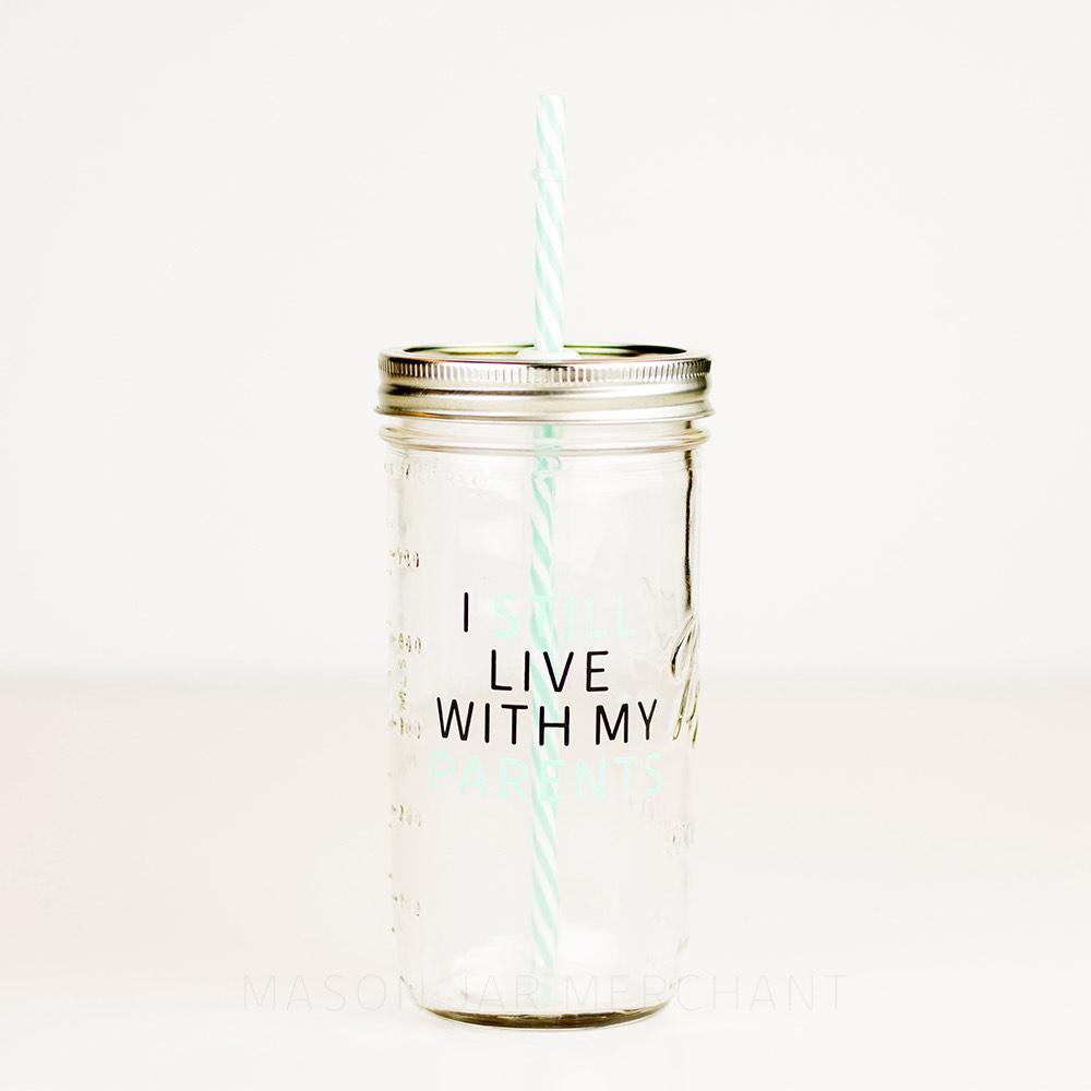 'I Still Live With My Parents' Mason Jar Tumbler and Sippy Cup