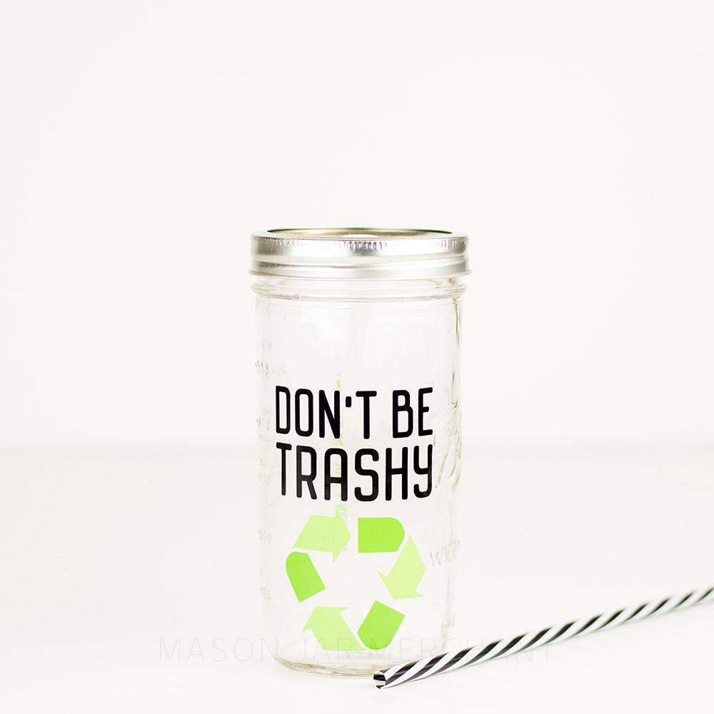 'Don't Be Trashy' Mason Jar Tumbler