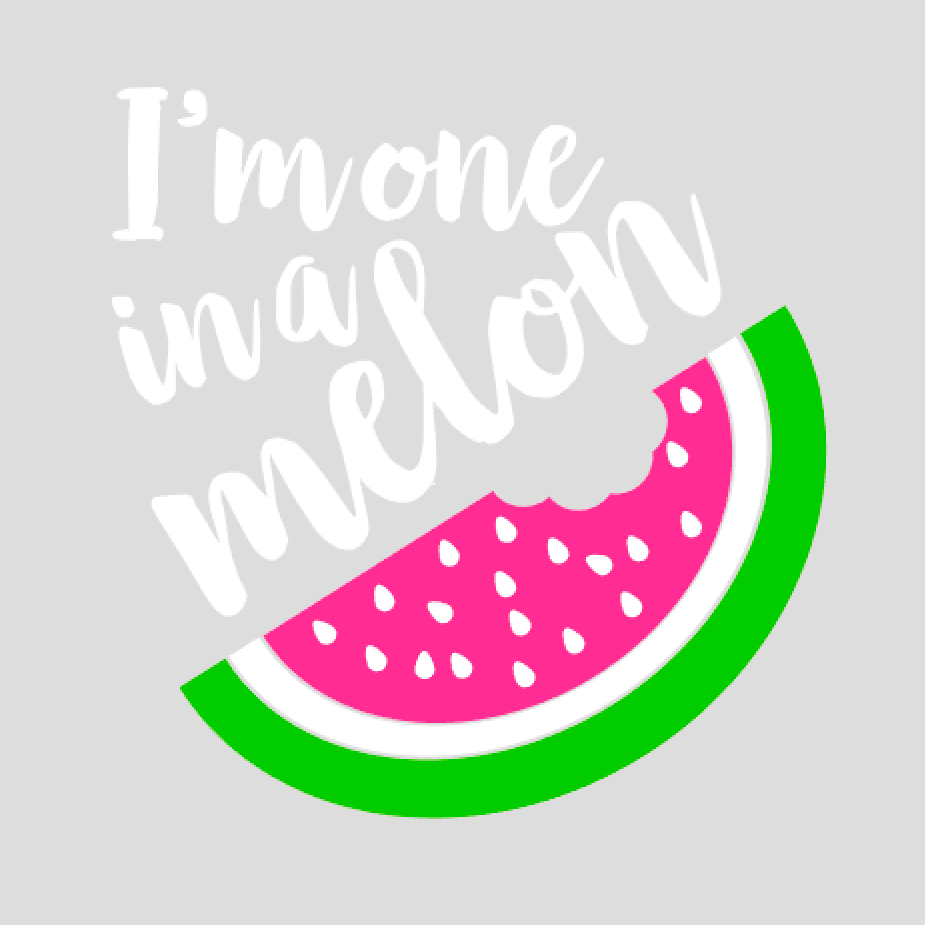 I'm one in a melon saying in white with pink and green watermelon
