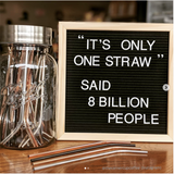 "mason jar full of reusable straws next to a letterboard that says ""it's only one straw"" said 8 billion people"