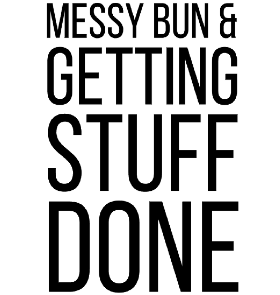 black block text messy bun and getting stuff done graphic