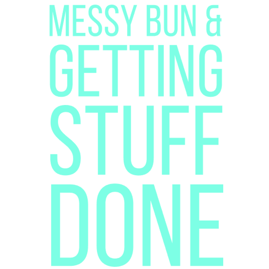 'Messy Bun & Getting Stuff Done' - Aqua