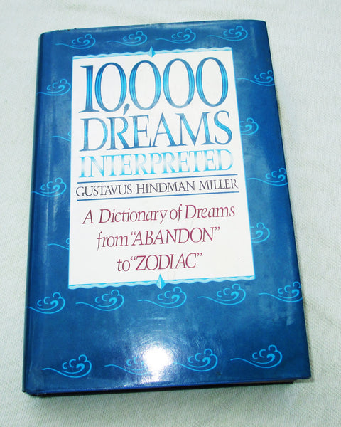 "10,000 Dreams Interpreted: A Dictionary of Dreams from ""Abandon"" to ""Zodiac"" By Gustavus Hindman Miller"