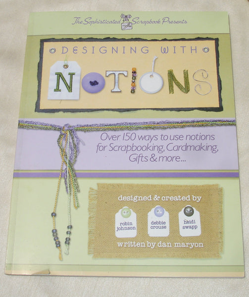 Designing with Notions - Over 150 Ways to Use Notions for Scrapbooking, Cardmaking, Gifts and More - How to Book