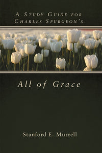 A Study Guide for Charles Spurgeon's All of Grace