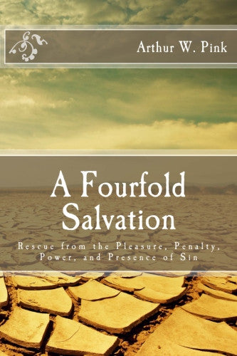 A Fourfold Salvation: Rescue from the Pleasure, Penalty, Power, and Presence of Sin