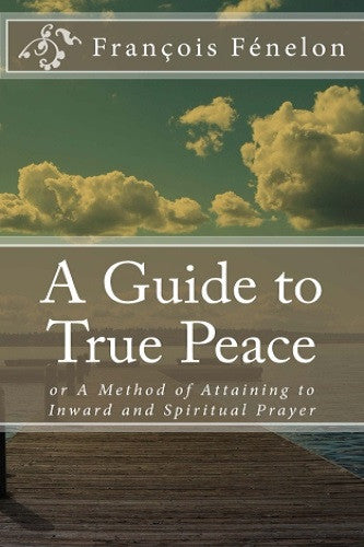 A Guide to True Peace: or A Method of Attaining to Inward and Spiritual Prayer
