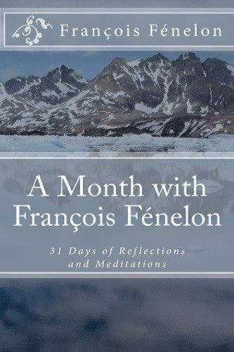 A Month with François Fénelon: 31 Days of Reflections and Meditations