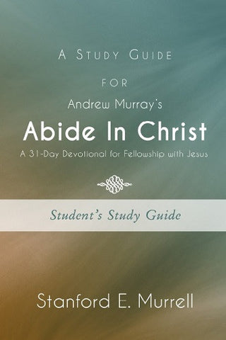 A Study Guide for Andrew Murray's Abide In Christ: A 31-Day Devotional for Fellowship with Jesus